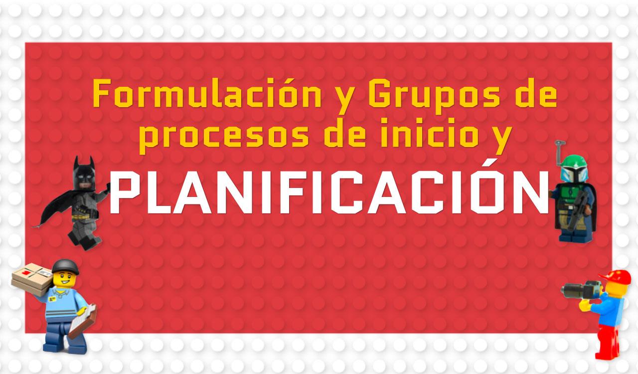 Formulación y Grupos de procesos de inicio y planificación